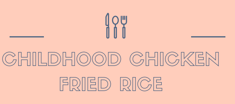Childhood Chicken Fried Rice